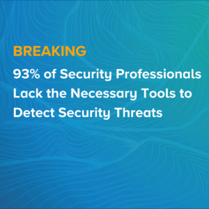 93% of Security Professionals Lack the Necessary Tools to Detect Security Threats, According to LogRhythm Report