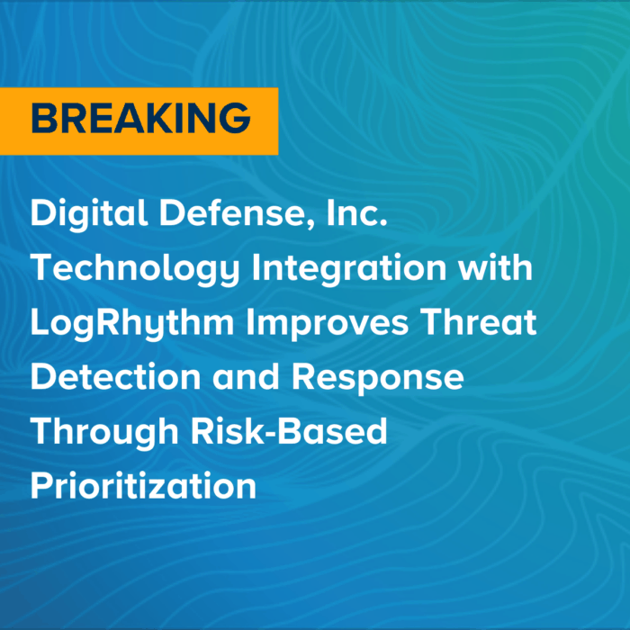 Digital Defense, Inc. Technology Integration with LogRhythm Improves Threat Detection and Response Through Risk-Based Prioritization