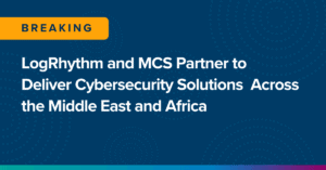 LogRhythm and MCS Partner to Deliver Cybersecurity Solutions Across the Middle East and Africa